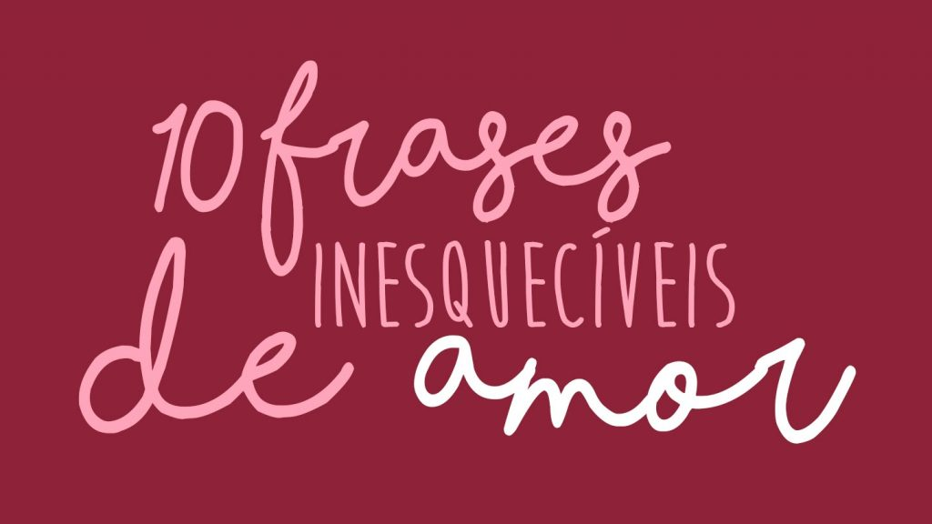 Frases Inesquecíveis De Amor